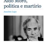 """""""Aldo Moro, politica e martirio"""", l'opera di Anacleto Lupo in ebook"""