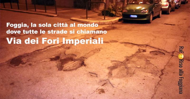 Le strade di Foggia? Tutte Via dei Fori Imperiali